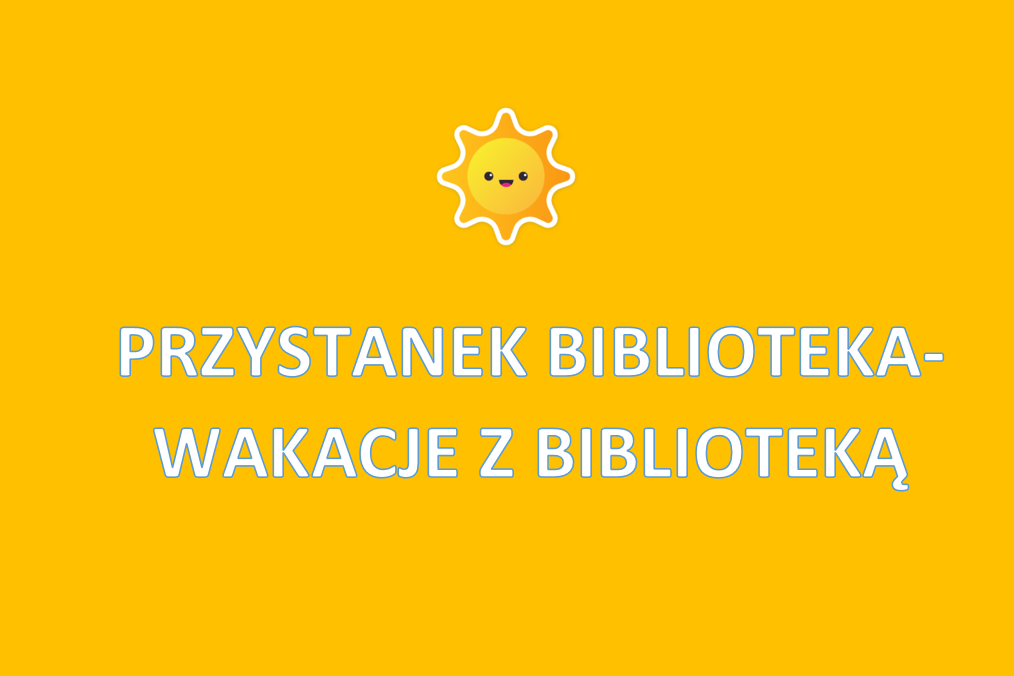 Przystanek biblioteka - wakacje z biblioteką